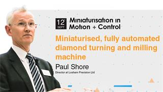 Paul Shore - Miniaturisation in Motion + Control
